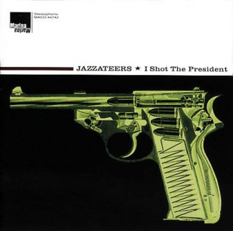 Jazzateers: I Shot The President